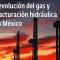 Revolución del gas y fracturación hidráulica en México